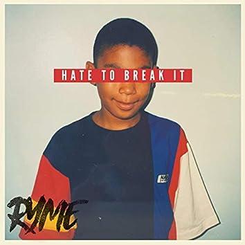 Hate To Break It