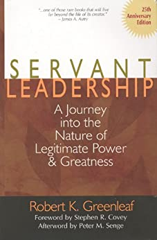 Servant Leadership [25th Anniversary Edition]: A Journey into the Nature of Legitimate Power and Greatness: The Eucharist as Theater by [Robert K. Greenleaf]
