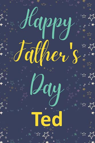 Happy Father's Day Ted: Fathers Day Gifts, 120 Pages Lined Notebook/Journal, Gift For Him, Dad Gift, Personalized Name Gift For Ted