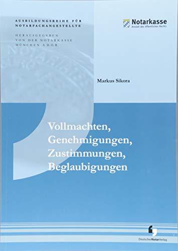 Vollmachten, Genehmigungen, Zustimmungen, Beglaubigungen (2. Auflage - Ausbildungsreihe für Notarfachangestellte)
