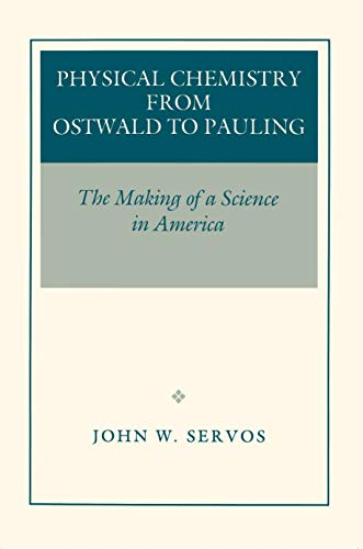 Physical Chemistry from Ostwald to Pauling: The Making of a Science in America (English Edition)