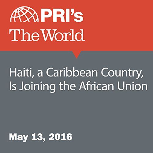 Haiti, a Caribbean Country, Is Joining the African Union audiobook cover art