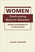 Women Confronting Natural Disaster: From Vulnerability to Resilience