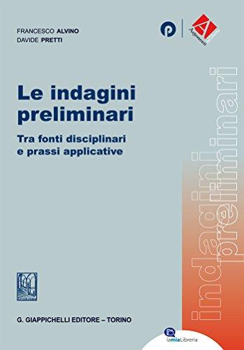 Le indagini preliminari: Tra fonti disciplinari e prassi applicative