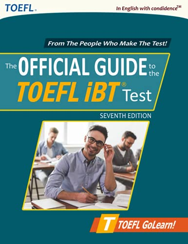 Official Guide to TOEFL iBT: Seventh Edition: New TOEFL iBT Preparation Guide 2021-2022, 4 Practice Tests + Proven Strategies
