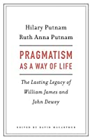 Pragmatism as a Way of Life: The Lasting Legacy of William James and John Dewey