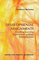 Developmental Assignments: Creating Learning Experiences without Changing Jobs (Center for Creative Leadership)