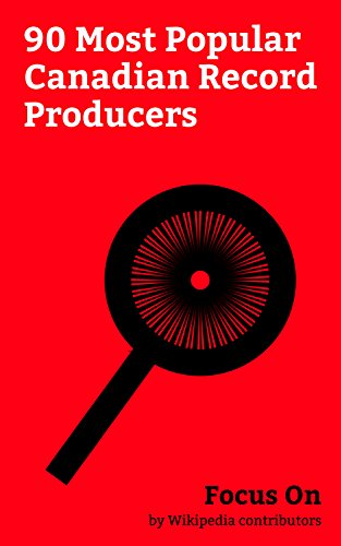 Focus On: 90 Most Popular Canadian Record Producers: The Weeknd, Alanis Morissette, David Foster, Tory Lanez, PartyNextDoor, Deryck Whibley, Scott Storch, ... (musician), Dvsn, etc. (English Edition)