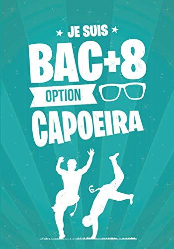 Je suis BAC+8 option CAPOEIRA: cadeau original et personnalisé, cahier parfait pour prise de notes, croquis, organiser, planifier