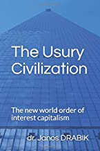 The Usury Civilization: The new world order of interest capitalism