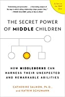 The Secret Power of Middle Children: How Middleborns Can Harness Their Unexpected and Remarkable Abilities by Catherine Salmon Ph.D. Katrin Schumann(2012-07-31)
