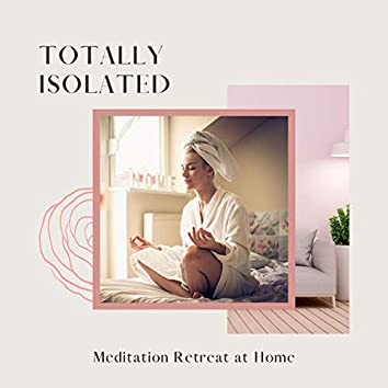 Totally Isolated: Music for the Best Meditation Retreat at Home