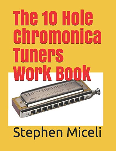 The 10 hole Chromatic Harmonica Tuners Work Book: A book of blank charts for the 10 hole chromatic (The Harmonica Tuners Workbook Series)