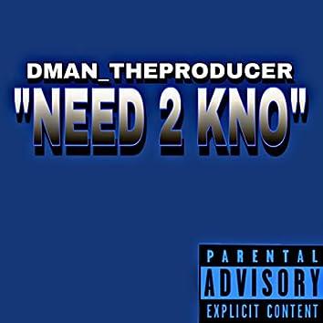 NEED 2 KNO