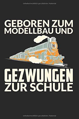 Notizbuch GEBOREN ZUM MODELLBAU UND GEZWUNGEN ZUR SCHULE: Modellbauer I Tagebuch I liniert I 100 Seiten