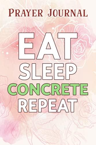 Prayer Journal Eat Sleep Concrete Repeat Funny Concrete Truck Driver Graphic: Guided Journal, Womens Prayer Journal, Bible Devot