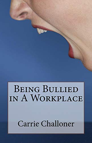 Being Bullied in A Workplace by [Carrie Challoner]