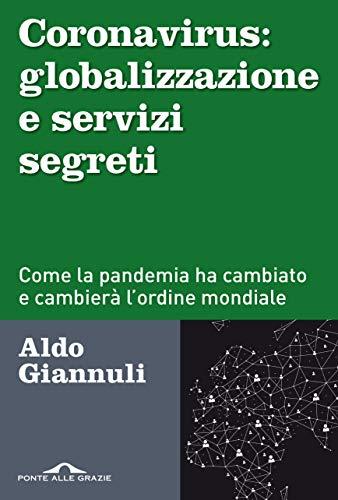 Coronavirus: globalizzazione e servizi segreti: Come la pandemia ha cambiato e cambierà l'ordine mondiale
