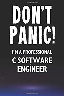 Don't Panic! I'm A Professional C Software Engineer: Customized 100 Page Lined Notebook Journal Gift For A Busy C Software...