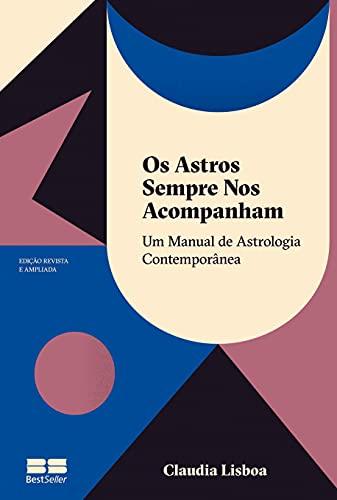 Os astros sempre nos acompanham (Edição revista e ampliada): Um manual de astrologia contemporânea