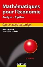 Mathématiques pour l'économie - Analyse/Algèbre - Cours et exercices corrigés de Naïla Hayek