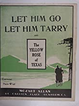 song sheet LET HIM GO LET HIM TARRY yellow rose texas