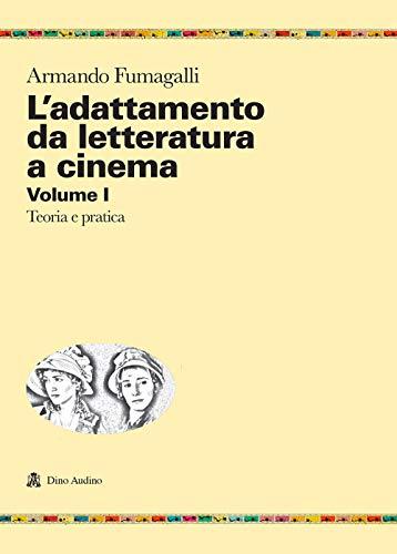 L'adattamento da letteratura a cinema. Teoria e pratica (Vol. 1)