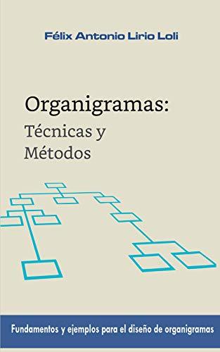 Organigramas: Técnicas y métodos: Fundamentos y ejemplos para el diseño