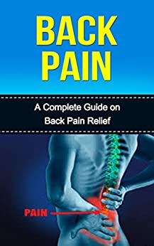 Back Pain: Back Pain Relief Treatment: The Complete Guide On: Back Pain Treatment- Back Pain Exercises-Back Pain Relief-Remedies-How to heal Back Problems ... Back Pain Acupuncture, Back Pain Remedies) by [Dr. Samantha McGrath]