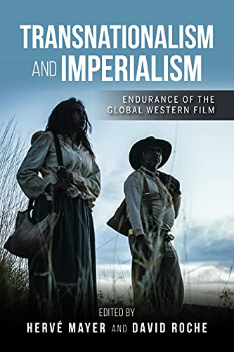Transnationalism and Imperialism: Endurance of the Global Western Film (New Directions in National Cinemas) (English Edition)
