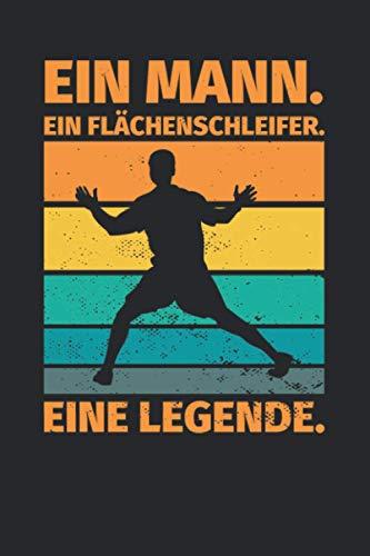 Notizbuch liniert: Ein Mann. Ein Flächenschleifer. Eine Legende.