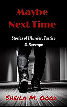Maybe Next Time: Stories of Murder, Justice & Revenge by [Sheila M. Good]