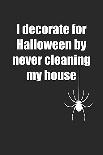 I Decorate For Halloween By Never Cleaning My House: Notizbuch / Tagebuch / Heft mit Blanko Seiten. Notizheft mit Weißen Blanken Seiten, Malbuch, ... Planer für Termine oder To-Do-Liste.