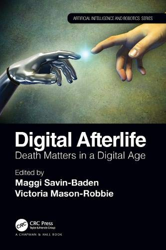 Digital Afterlife: Death Matters in a Digital Age (Chapman & Hall/CRC Artificial Intelligence and Robotics Series)