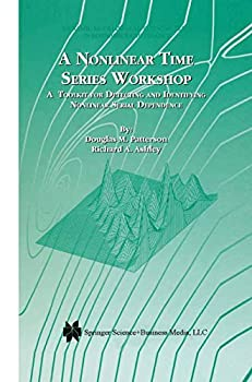 A Nonlinear Time Series Workshop  A Toolkit for Detecting and Identifying Nonlinear Serial Dependence  Dynamic Modeling and Econometrics in Economics and Finance Book 2