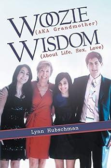 Woozie (Aka Grandmother) Wisdom (About Life, Sex, Love) by [Lynn Hubschman]