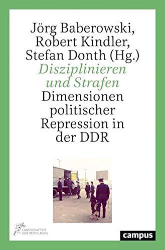 Disziplinieren und Strafen: Dimensionen politischer Repression in der DDR
