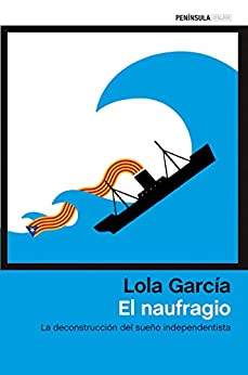 El naufragio: La deconstrucción del sueño independentista de [Lola García]