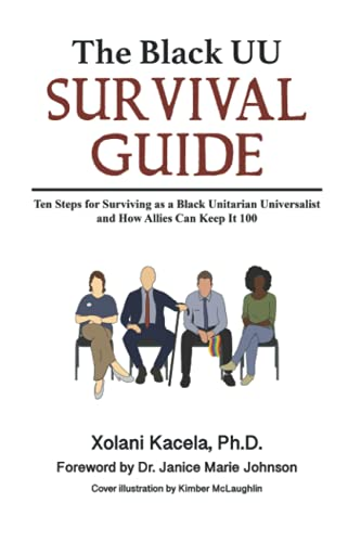 The Black UU Survival Guide: How to Survive as a Black Unitarian Universalist and How Allies Can Keep It 100