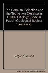 The Permian Extinction and the Tethys: An Exercise in Global Geology (Geological Society of America Special Paper)