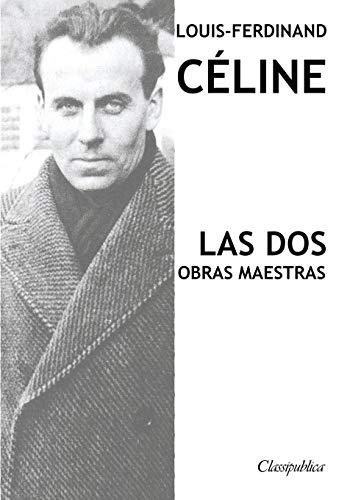 Louis-Ferdinand Céline - Las dos obras maestras: Viaje al fin de la noche & Muerte a crédito (Classipublica)