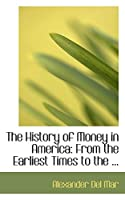 The History of Money in America: From the Earliest Times to the Establishment of the Constitution