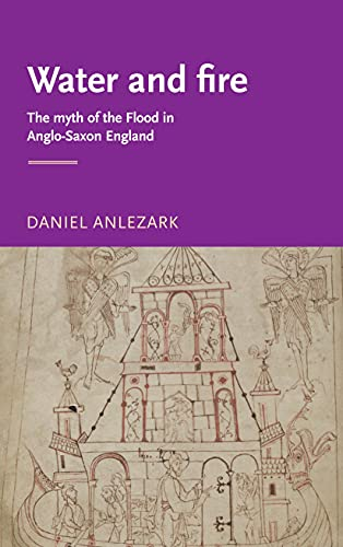 Water and fire: The myth of the flood in Anglo-Saxon England (Manchester Medieval Literature and Culture) (English Edition)