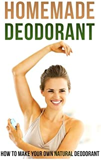 Homemade Deodorant: How to Make Your Own Natural Deodorant