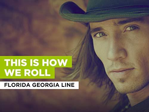 This Is How We Roll al estilo de Florida Georgia Line