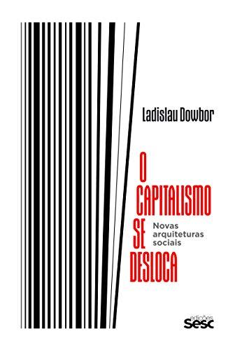 O capitalismo se desloca: novas arquiteturas sociais