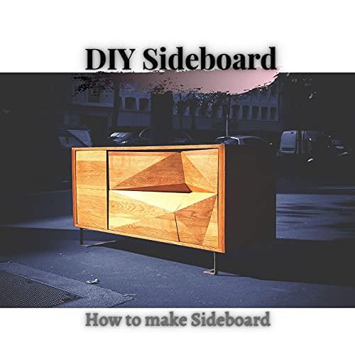 DIY Sideboard: How tо make Sideboard (English Edition)