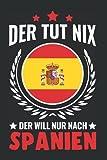 Spanien Notizbuch: Der tut nix Der will nur nach Spanien Mallorca / 6x9 Zoll / 120 linierte Seiten Seiten