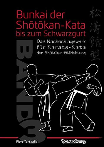 Bunkai der Shotokan Kata bis zum Schwarzgurt / Band 3: Ein Nachschlagewerk für Karate-Kata der Shotokan-Stilrichtung