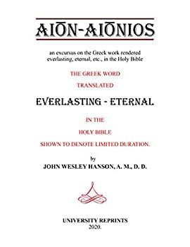 AION-AIONIOS an excursus on the Greek work rendered everlasting eternal etc in the Holy Bible by JOHN WESLEY HANSON [LARGE PRINT Re-Imaged Loose Leaf Facsimile Edition]